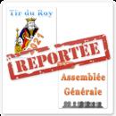 ASSEMBLEE GENERALE ET TIR DU ROY REPORTES
